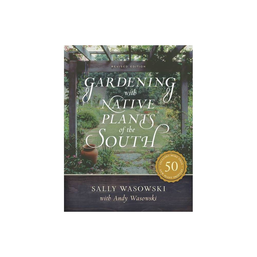 Gardening With Native Plants Of The South By Sally Wasowski Paperback