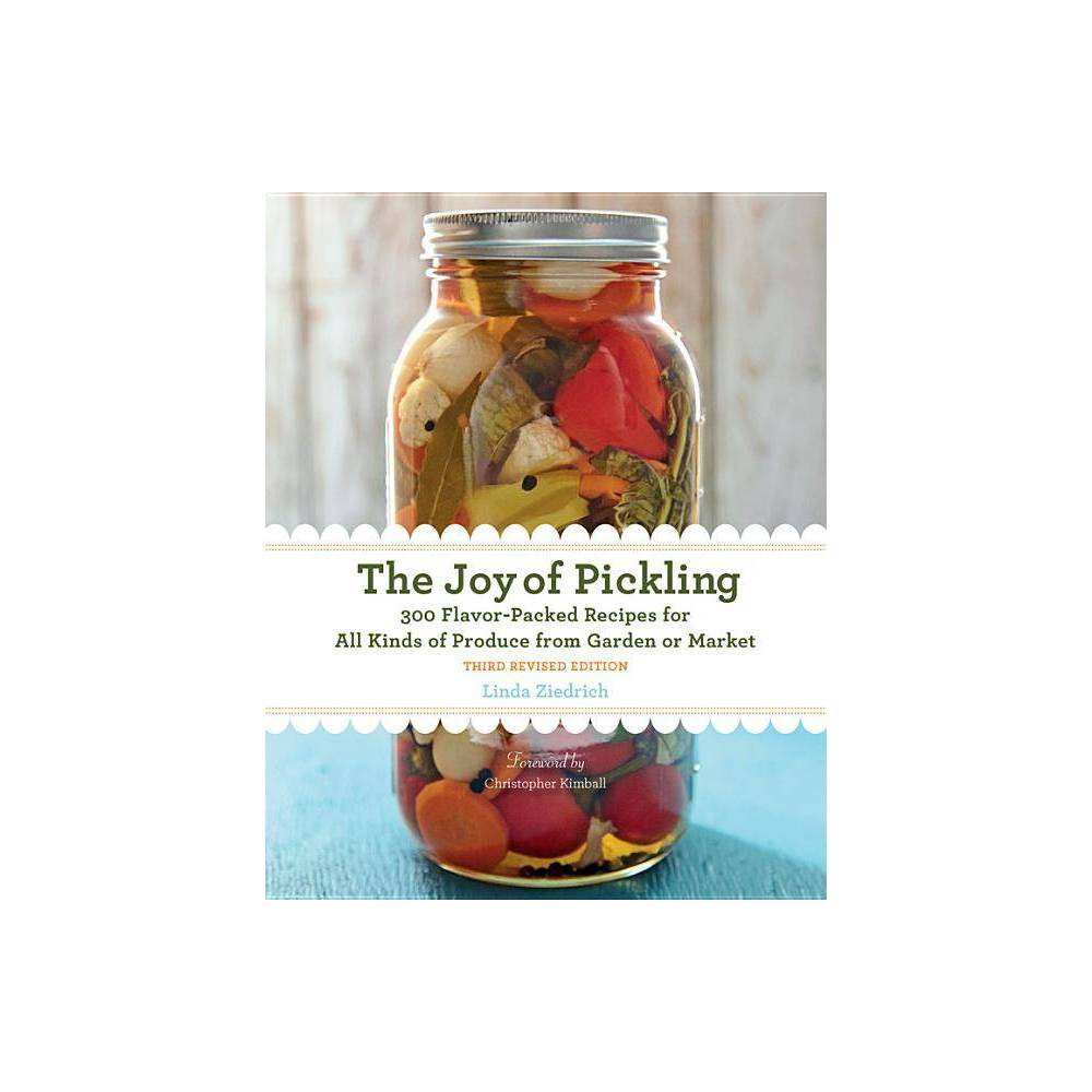 The Joy Of Pickling 3rd Edition By Linda Ziedrich Paperback