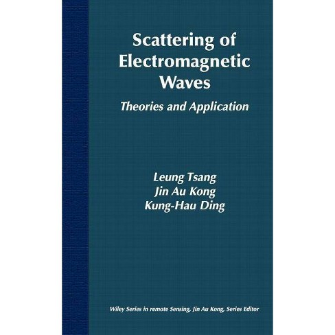 Scattering of Electromagnetic Waves - (Wiley Remote Sensing and Image Processing) by  Leung Tsang & Jin Au Kong & Kung-Hau Ding (Hardcover) - image 1 of 1
