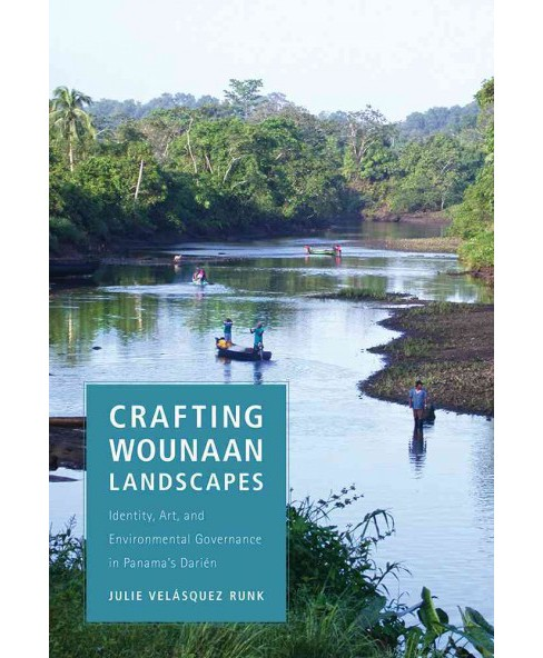 Crafting Wounaan Landscapes : Identity, Art, and Environmental Governance in Panama's Darién - by - image 1 of 1
