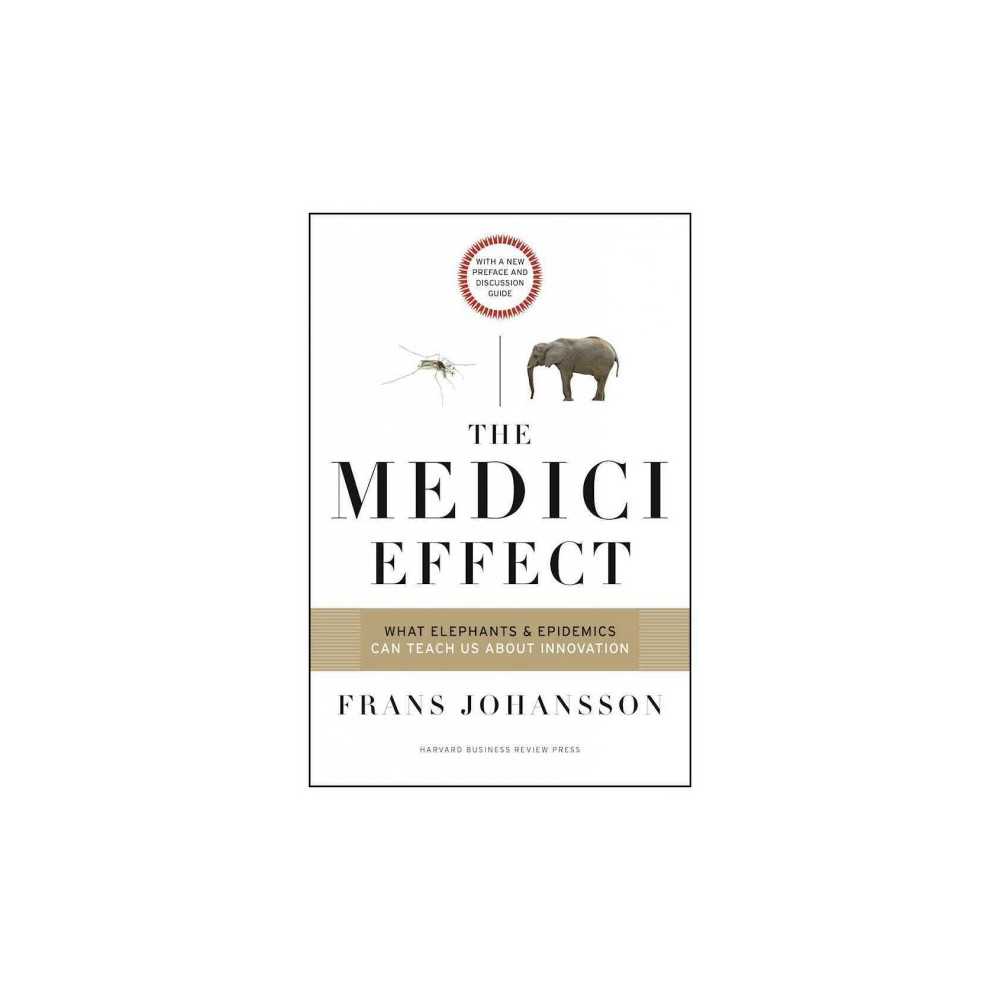 Medici Effect : What Elephants and Epidemics Can Teach Us About Innovation with a New Preface and