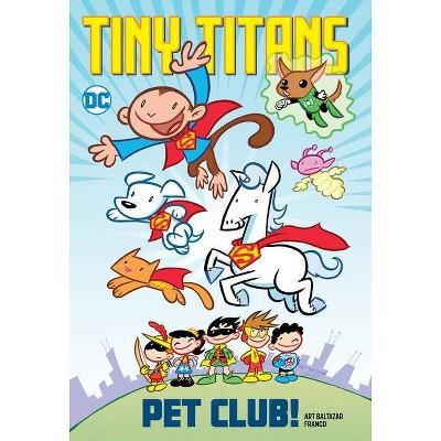 Tiny Titans: Pet Club! - by  Art Baltazar & Franco Aureliani (Paperback)