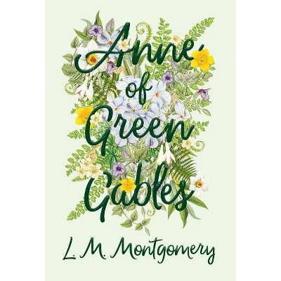 Anne of Green Gables - by  L M Montgomery (Hardcover)