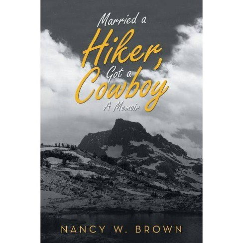 Married a Hiker, Got a Cowboy - by  Nancy W Brown (Paperback) - image 1 of 1