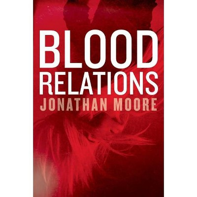 Blood Relations - by  Jonathan Moore (Paperback)