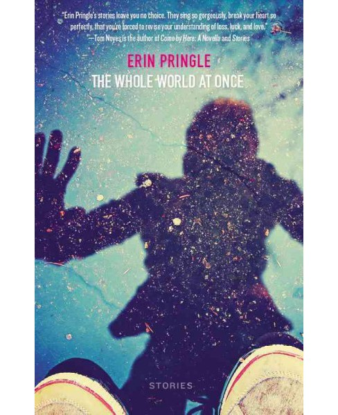Whole World at Once : Stories (Paperback) (Erin Pringle) - image 1 of 1
