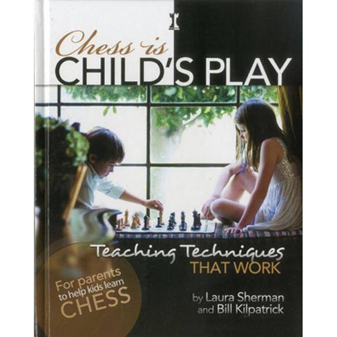 Chess Is Child's Play - by  Laura Sherman & Bill Kilpatrick (Hardcover) - image 1 of 1