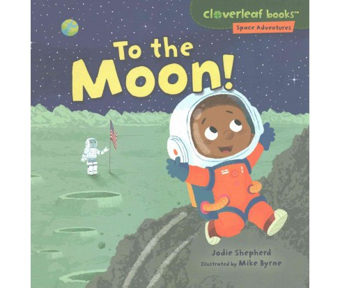 To the Moon! (Paperback) (Jodie Shepherd) - image 1 of 1