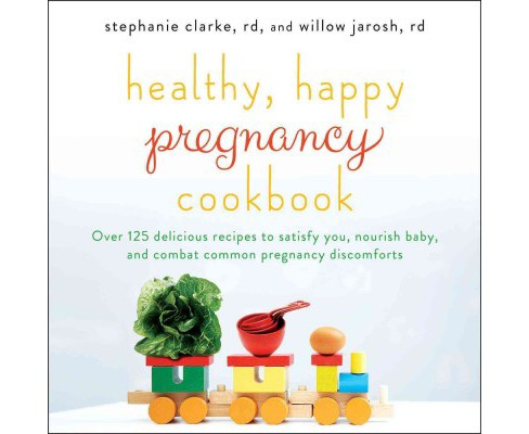 Healthy, Happy Pregnancy Cookbook : Over 125 Delicious Recipes to Satisfy You, Nourish Baby, and Combat - image 1 of 1