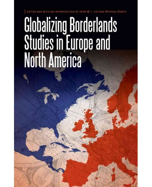 Globalizing Borderlands Studies in Europe and North America (Hardcover) - image 1 of 1