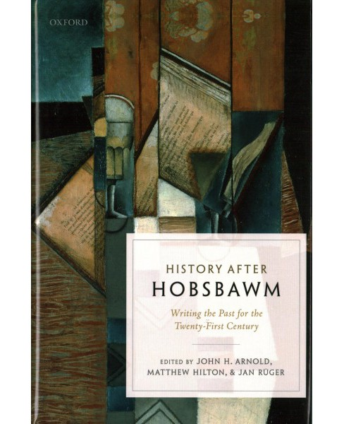 History After Hobsbawm : Writing the Past for the Twenty-first Century -  (Hardcover) - image 1 of 1