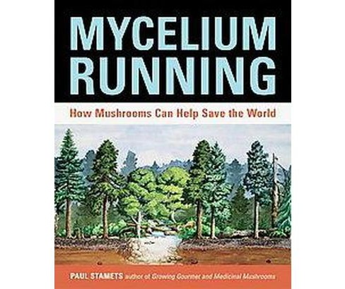 Mycelium Running : How Mushrooms Can Help Save the World (Paperback) (Paul Stamets) - image 1 of 1