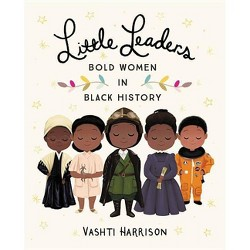 Little Leaders : Bold Women in Black History -  by Vashti Harrison (Hardcover)