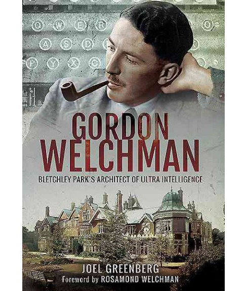 Gordon Welchman : Bletchley Park's Architect of Ultra Intelligence (Reprint) (Paperback) (Joel - image 1 of 1