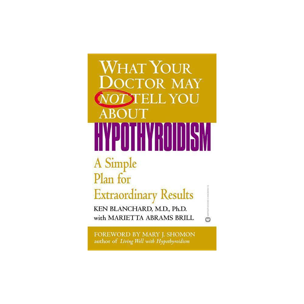 Hypothyroidism What Your Doctor May Not Tell You About Paperback By Ken Blanchard Marietta Abrams Brill Paperback