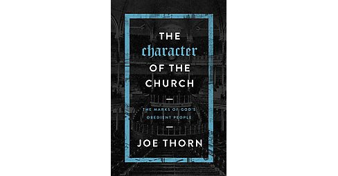 Character of the Church : The Marks of God's Obedient People (Paperback) (Joe Thorn) - image 1 of 1