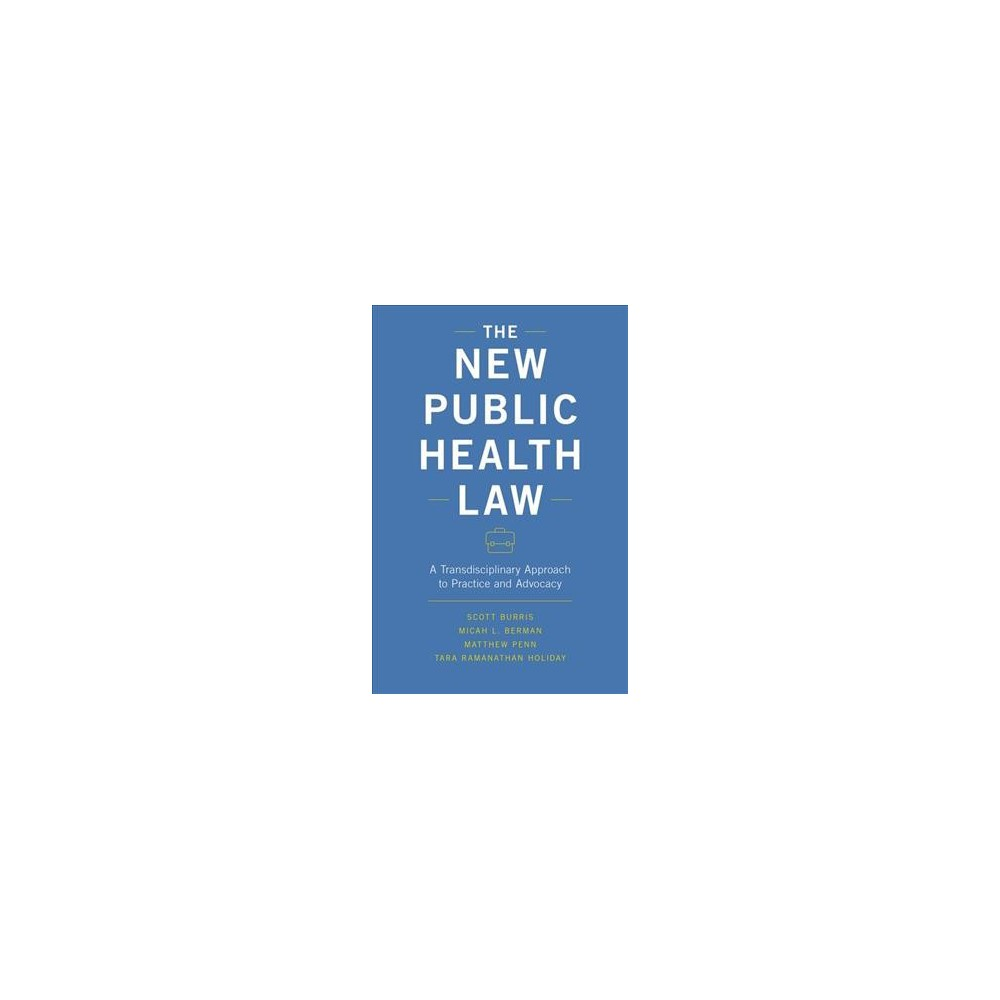 New Public Health Law : A Transdisciplinary Approach to Practice and Advocacy - 1 (Hardcover)