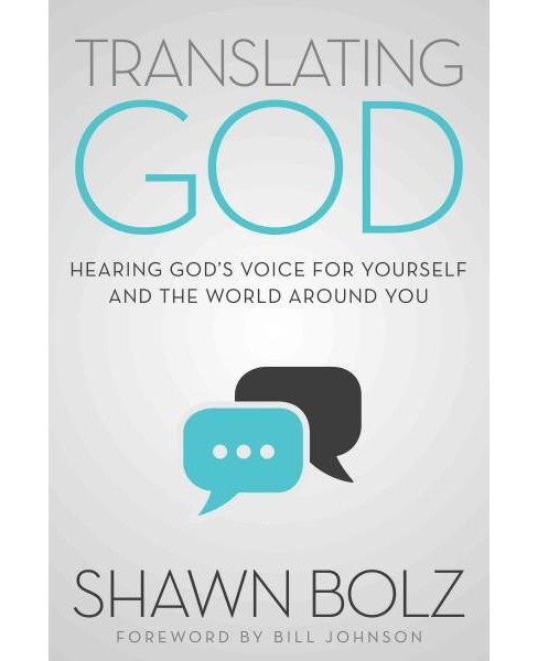 Translating God : Hearing God's Voice for Yourself and the World Around You (Paperback) (Shawn Bolz) - image 1 of 1