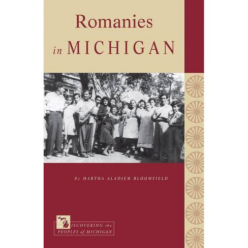 Romanies in Michigan - (Discovering the Peoples of Michigan) by  Martha Aladjem Bloomfield (Paperback) - image 1 of 1
