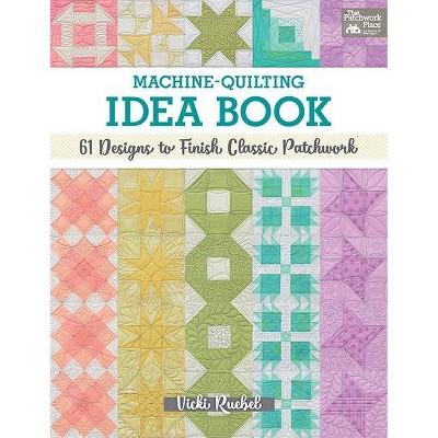 Machine-Quilting Idea Book - by Vicki Ruebel (Paperback)