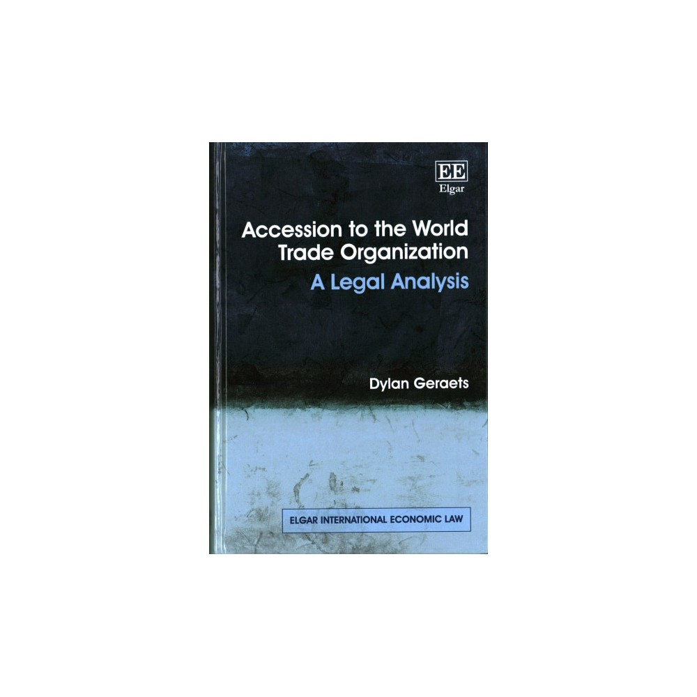 Accession to the World Trade Organization : A Legal Analysis - by Dylan Geraets (Hardcover)
