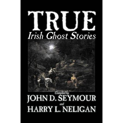 True Irish Ghost Stories, Compiled by St. John D. Seymour, Fiction, Fairy Tales, Folk Tales, Legends & Mythology, Ghost, Horror - (Paperback)