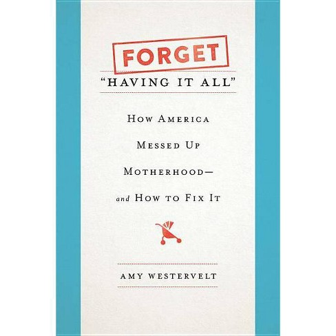"""Forget """"Having It All"""" - by  Amy Westervelt (Hardcover) - image 1 of 1"""