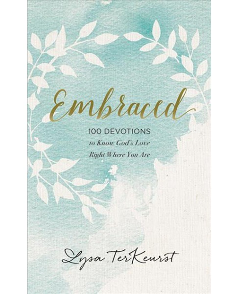Embraced : 100 Devotions to Know God Is Holding You Close - Unabridged by Lysa TerKeurst (CD/Spoken - image 1 of 1