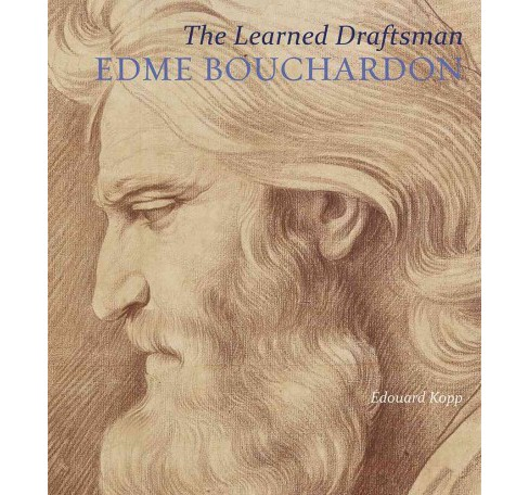 Learned Draftsman : Edme Bouchardon (Hardcover) (Edouard Kopp) - image 1 of 1