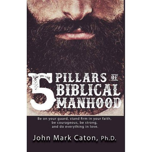The Five Pillars of Biblical Manhood - by  John Mark Caton (Paperback) - image 1 of 1