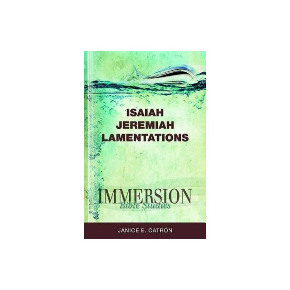 Immersion Bible Studies Isaiah Jeremiah Lamentations By Janice E Catron Paperback