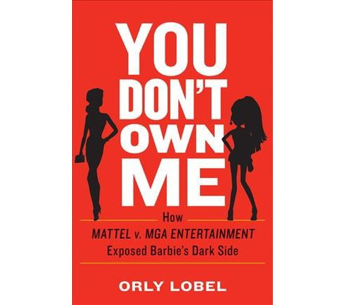 You Don't Own Me : How Mattel v. MGA Entertainment Exposed Barbie's Dark Side -  (Hardcover) - image 1 of 1