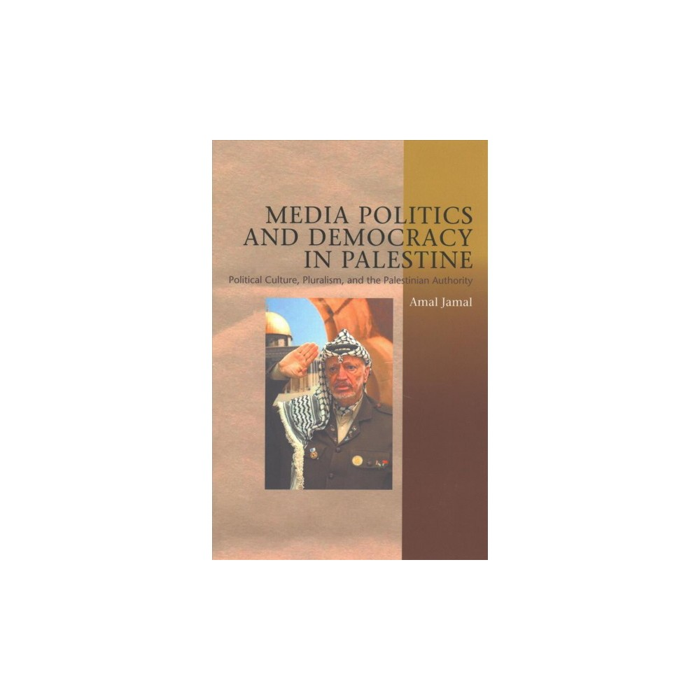 Media Politics and Democracy in Palestine : Political Culture, Pluralism, and the Palestinian Authority