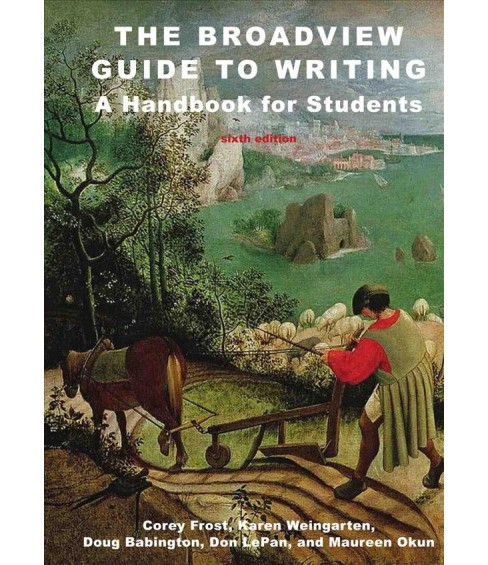 Broadview Guide to Writing : A Handbook for Students (Paperback) (Corey Frost & Karen Weingarten & Doug - image 1 of 1