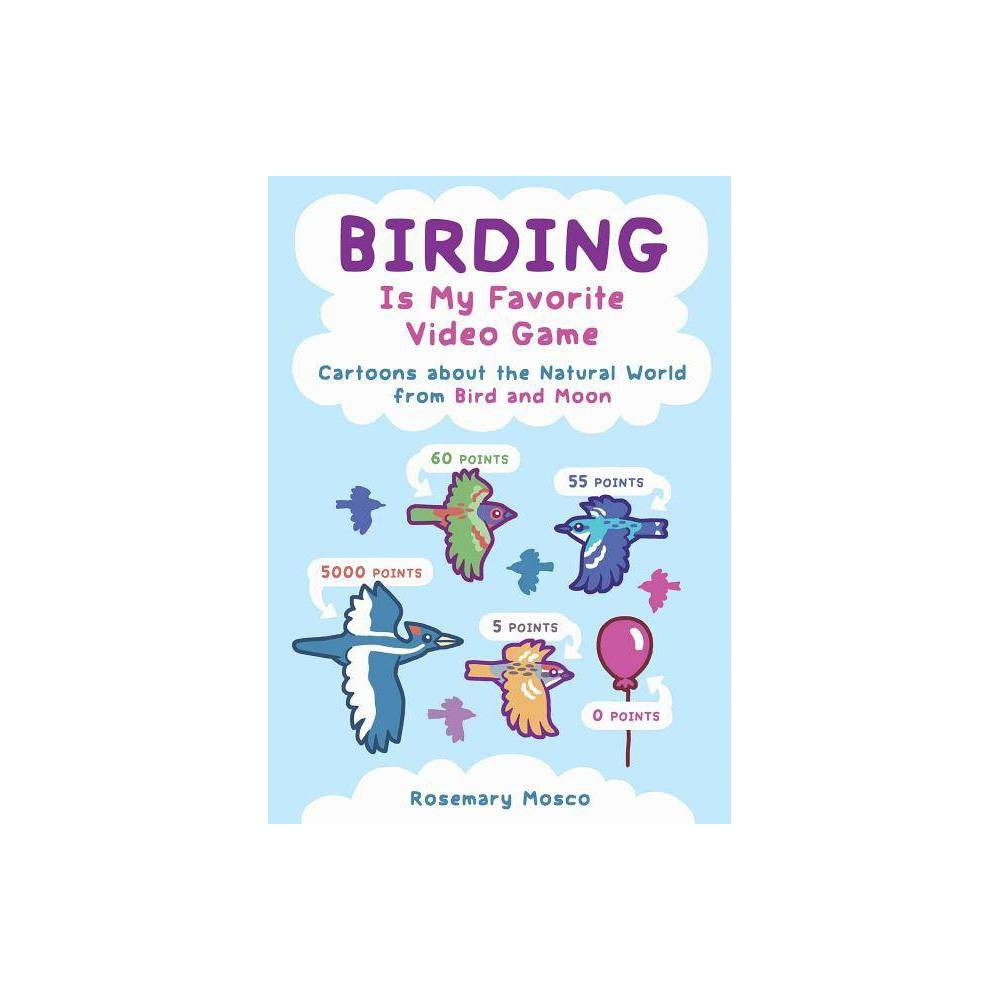 Birding Is My Favorite Video Game - by Rosemary Mosco (Paperback)