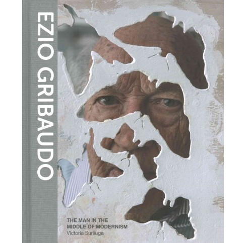 Ezio Gribaudo : The Man in the Middle of Modernism (Hardcover) (Victoria Surliuga) - image 1 of 1