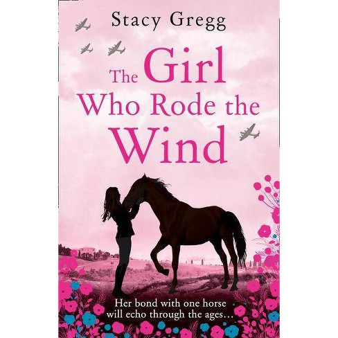The Girl Who Rode the Wind - by  Stacy Gregg (Paperback) - image 1 of 1