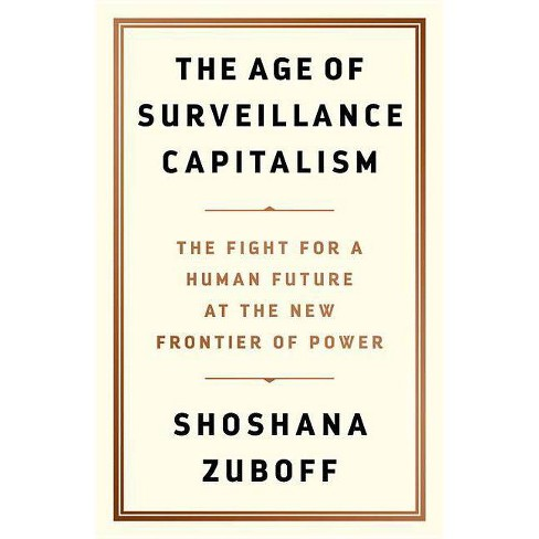The Age of Surveillance Capitalism - by  Shoshana Zuboff (Hardcover) - image 1 of 1