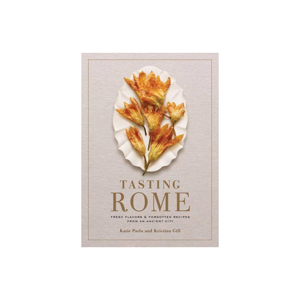 Tasting Rome By Katie Parla Kristina Gill Hardcover