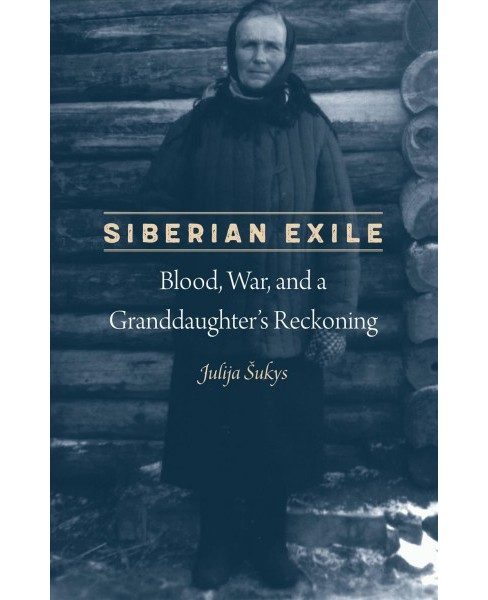 Siberian Exile : Blood, War, and a Granddaughter's Reckoning -  by Julija Sukys (Hardcover) - image 1 of 1