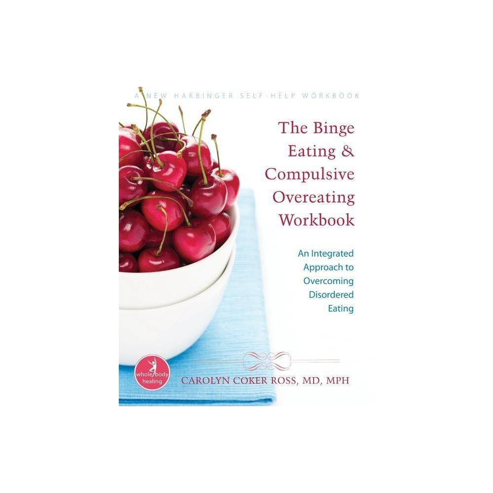 The Binge Eating And Compulsive Overeating Workbook Whole Body Healing By Carolyn Coker Ross Paperback