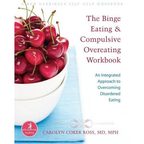 The Binge Eating and Compulsive Overeating Workbook - (Whole Body Healing) by  Carolyn Coker Ross (Paperback) - image 1 of 1