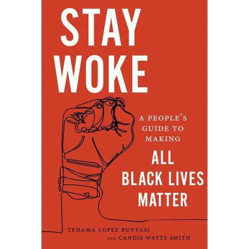 Stay Woke - by  Tehama Lopez Bunyasi & Candis Watts Smith (Paperback) - image 1 of 1