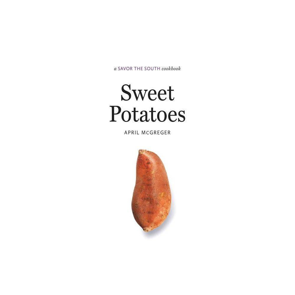 Sweet Potatoes - (Savor the South Cookbooks) by April McGreger (Hardcover)