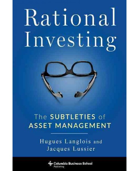 Rational Investing : The Subtleties of Asset Management (Hardcover) (Hugues Langlois & Jacques Lussier) - image 1 of 1