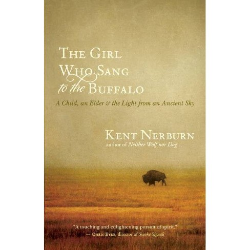 The Girl Who Sang to the Buffalo - by  Kent Nerburn (Paperback) - image 1 of 1