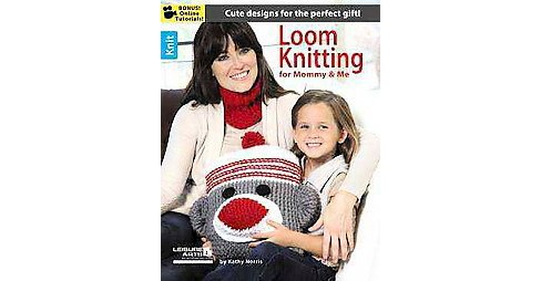Loom Knitting for Mommy & Me (Paperback) - image 1 of 1