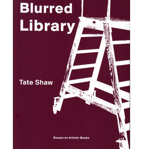 Blurred Library : Essays on Artists' Books (Paperback) (Tate Shaw) - image 1 of 1