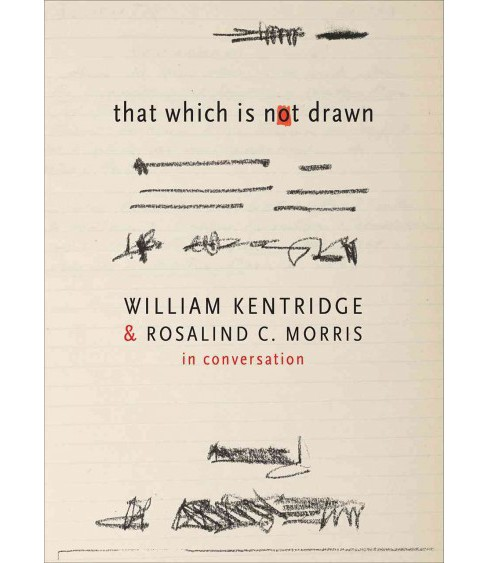 That Which Is Not Drawn : In Conversation (Reprint) (Paperback) (William Kentridge & Rosalind C. Morris) - image 1 of 1