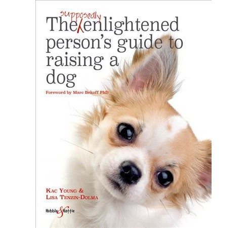 Supposedly Enlightened Person's Guide to Raising a Dog (Hardcover) (Lisa Tenzin-Dolma & Kac Young) - image 1 of 1